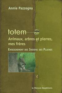 TOTEM - ANIMAUX, ARBRES ET PIERRES, MES FRERES