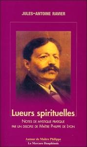 LUEURS SPIRITUELLES - NOTES DE MYSTIQUE PRATIQUE PAR UN DISCIPLE DE MAITRE PHILIPPE DE LYON