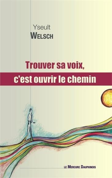 TROUVER SA VOIX, C'EST OUVRIR LE CHEMIN