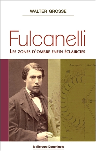 FULCANELLI - LES ZONES D'OMBRE ENFIN ECLAIRCIES