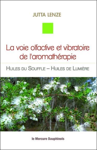 LA VOIE OLFACTIVE ET VIBRATOIRE DE L'AROMATHERAPIE - HUILES DU SOUFFLE - HUILES DE LUMIERE