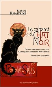 LE CABARET DU CHAT NOIR - HISTOIRE ARTISTIQUE, POLITIQUE, ALCHIMIQUE ET SECRETE DE MONTMARTRE