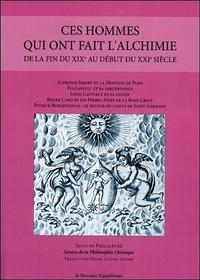 CES HOMMES QUI ONT FAIT L'ALCHIMIE DE LA FIN DU XIXE AU DEBUT DU XXIE SIECLE