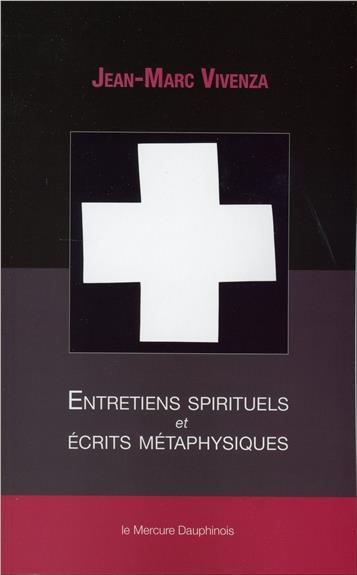 ENTRETIENS SPIRITUELS ET ECRITS METAPHYSIQUES