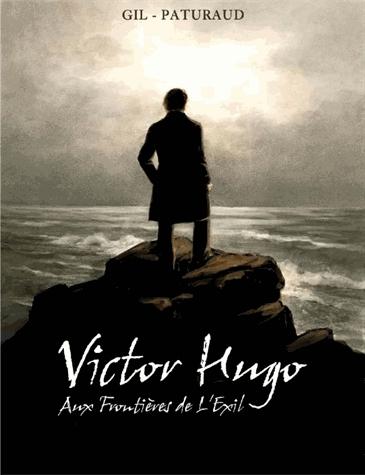 VICTOR HUGO - AUX FRONTIERES DE L'EXIL
