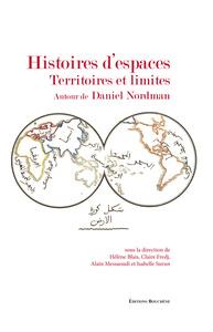 HISTOIRES D'ESPACES. TERRITOIRES ET LIMITES. AUTOUR DE DANIEL NORDMAN