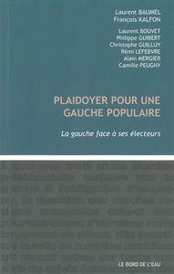 PLAIDOYER POUR UNE GAUCHE POPULAIRE - LA GAUCHE FACE A SES ELECTEURS