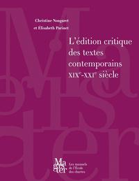 L'EDITION CRITIQUE DES TEXTES CONTEMPORAINS (XIX<SUP>E</SUP>-XXI<SUP> E</SUP> SIECLE)