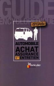 AUTOMOBILE : ACHAT, ASSURANCE ET ENTRETIEN. L'INDISPENSABLE POUR COMPRENDRE