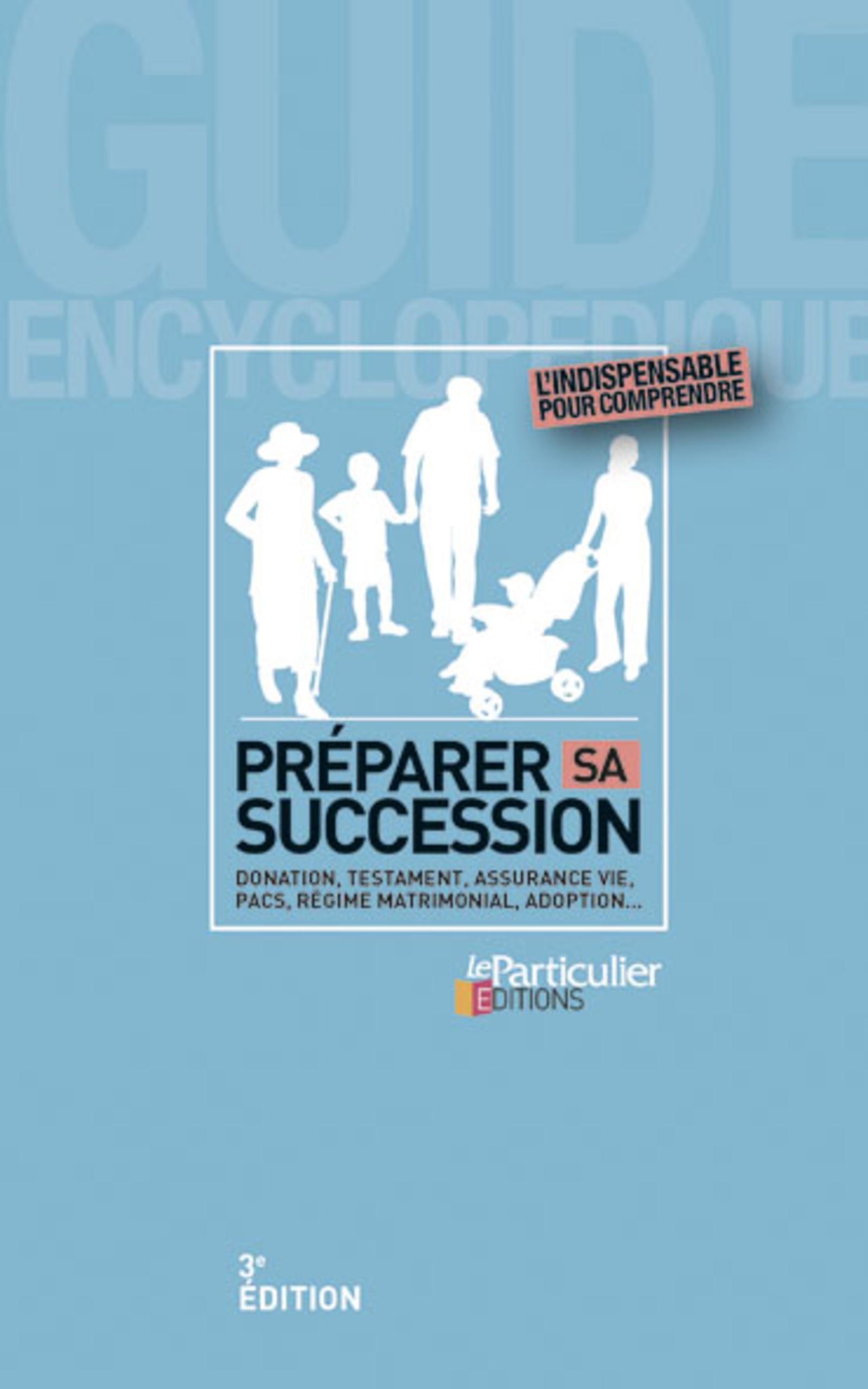 PREPARER SA SUCCESSION DONATION TESTAMENT ASSURNCE VIE PACS REGIME MATRIMONIAL A - DONATIONS, TESTAT