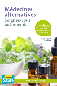 MEDECINES ALTERNATIVES, SOIGNEZ-VOUS AUTREMENT - AROMATHERAPIE, AYURVEDA, OSTEOPATHIE, ACUPUNCTURE..