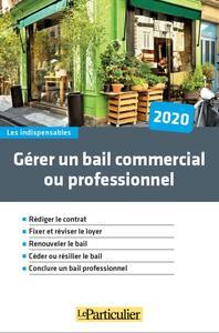 GERER UN BAIL COMMERCIAL OU PROFESSIONNEL 2020 - REDIGER LE CONTRAT. FIXER ET REVISER LE LOYER. RENO