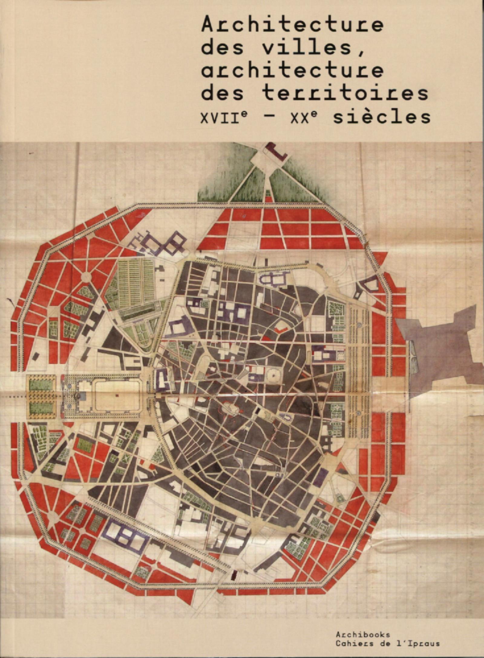 ARCHITECTURE DES VILLES, ARCHITECTURE DES TERRITOIRES - XVIIE-XXE SIECLES