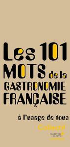 101 MOTS DE LA GASTRONOMIE FRANCAISE