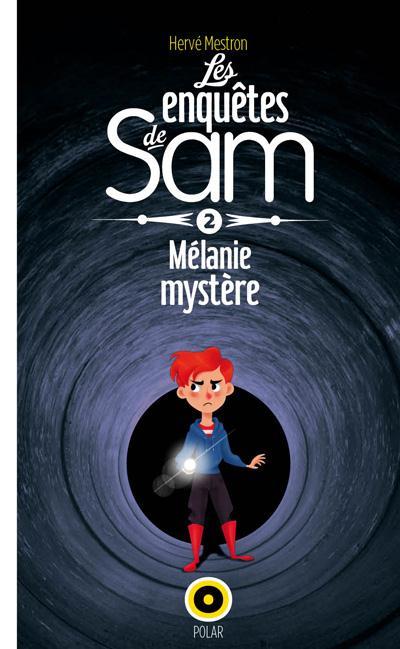 LES ENQUETES DE SAM, MELANIE MYSTERE