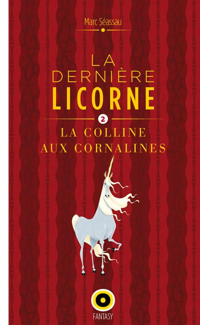 LA DERNIERE LICORNE, LA COLLINE AUX CORNALINES