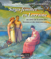 SAGES-FEMMES EN LORRAINE, AU COEUR DE LA SANTE DES FEMMES ET DES NOUVEAUX-NES