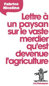 LETTRE A UN PAYSAN SUR LE VASTE MERDIER QU'EST DEVENUE L'AGRICULTURE
