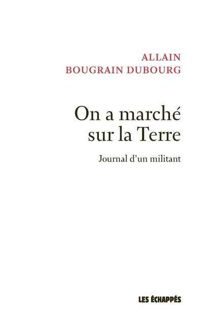 ON A MARCHE SUR LA TERRE - JOURNAL D'UN MILITANT