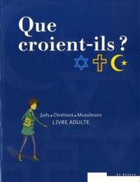 QUE CROIENT-ILS ?  JUIFS - CHRETIENS - MUSULMANS - PACK LIVRE ADULTE ET LIVRE JEUNE