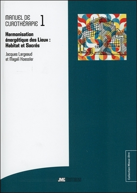 MANUEL DE CUROTHERAPIE TOME 1 - HARMONISATION ENERGETIQUE DES LIEUX : HABITAT ET SACRES