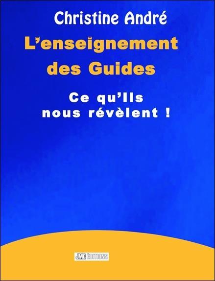 L'ENSEIGNEMENT DES GUIDES - CE QU'ILS NOUS REVELENT !