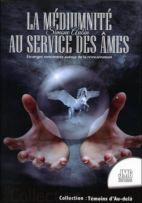LA MEDIUMNITE AU SERVICE DES AMES - ETRANGES RENCONTRES AUTOUR DE LA REINCARNATION