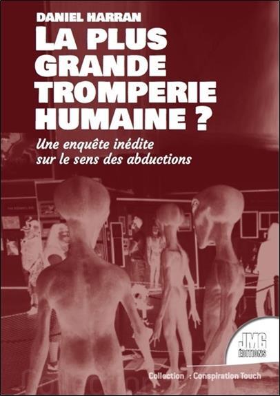 LA PLUS GRANDE TROMPERIE DE L'HISTOIRE HUMAINE ? ENQUETE INEDITE SUR LES ENLEVEMENTS PAR DES EXTRATE