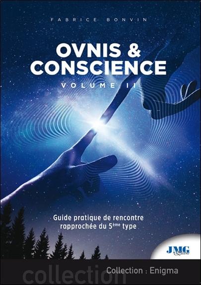 OVNIS & CONSCIENCE TOME 2 - GUIDE PRATIQUE DE RENCONTRE RAPPROCHEE DU 5E TYPE
