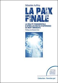 LA PAIX FINALE - LA REALITE FONDAMENTALE D'APRES LES RECITS D'EXPERIENCE DE MORT IMMINENTE