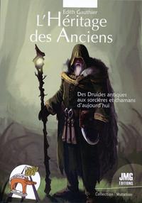 L'HERITAGE DES ANCIENS - DES DRUIDES ANTIQUES AUX SORCIERES ET CHAMANES D'AUJOURD'HUI