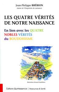 LES QUATRE VERITES DE NOTRE NAISSANCE - EN LIEN AVEC LES QUATRE NOBLES VERITES DU BOUDDHISME
