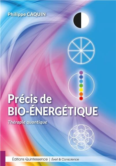PRECIS DE BIO-ENERGETIQUE - THERAPIE QUANTIQUE