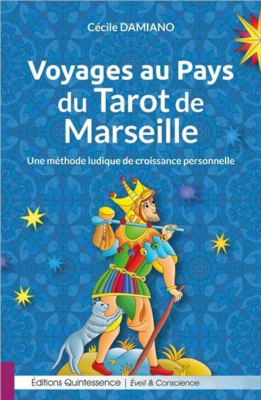 VOYAGES AU PAYS DU TAROT DE MARSEILLE - UNE METHODE LUDIQUE DE CROISSANCE PERSONNELLE