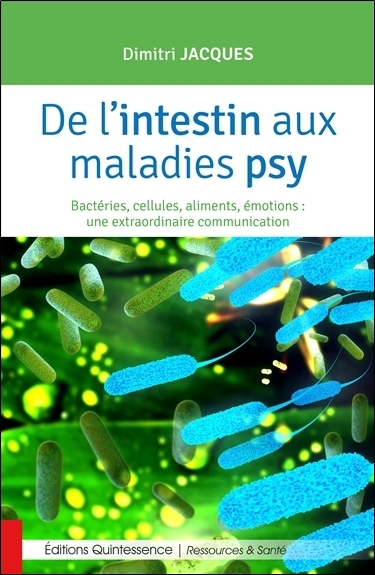 DE L'INTESTIN AUX MALADIES PSY - BACTERIES, CELLULES, ALIMENTS, EMOTIONS...
