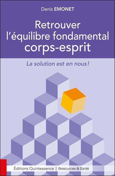 RETROUVER L'EQUILIBRE FONDAMENTAL CORPS-ESPRIT - LA SOLUTION EST EN NOUS !