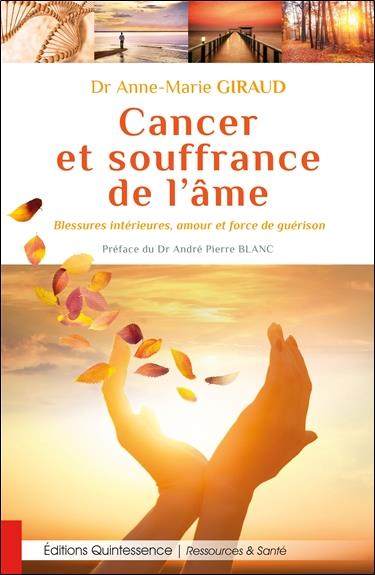 CANCER ET SOUFFRANCE DE L'AME - BLESSURES INTERIEURES, AMOUR ET FORCE DE GUERISON