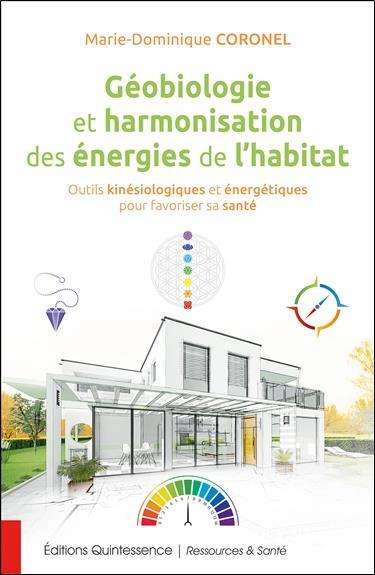GEOBIOLOGIE ET HARMONISATION DES ENERGIES DE L'HABITAT - OUTILS KINESIOLOGIQUES ET ENERGETIQUES POUR