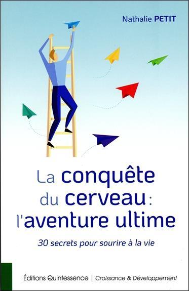 LA CONQUETE DU CERVEAU : L'AVENTURE ULTIME - 30 SECRETS POUR SOURIRE A LA VIE