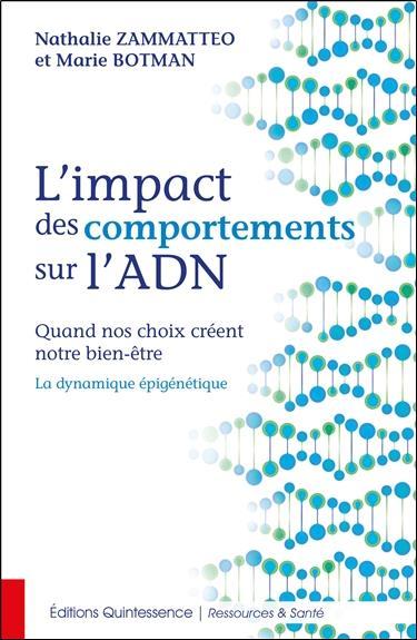 L'IMPACT DES COMPORTEMENTS SUR L'ADN - QUAND NOS CHOIX CREENT NOTRE BIEN-ETRE - LA DYNAMIQUE EPIGENE