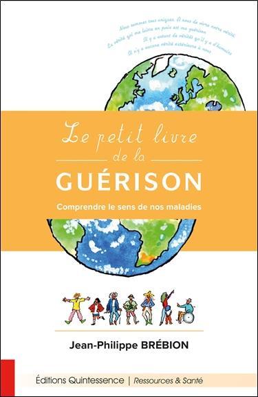 LE PETIT LIVRE DE LA GUERISON - COMPRENDRE LE SENS DE NOS MALADIES
