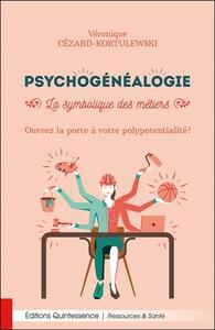 PSYCHOGENEALOGIE - LA SYMBOLIQUE DES METIERS - OUVREZ LA PORTE A VOTRE POLYPOTENTIALITE !