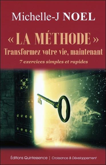 """""""LA METHODE"""" TRANSFORMEZ VOTRE VIE, MAINTENANT - 7 EXERCICES SIMPLES ET RAPIDES"""