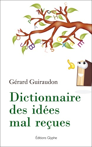 DICTIONNAIRE DES IDEES MAL RECUES