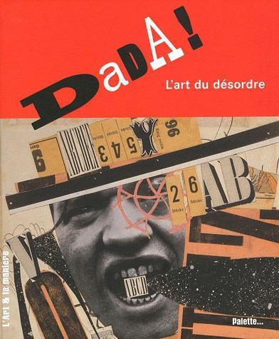 DADA ! L'ART DU DESORDRE