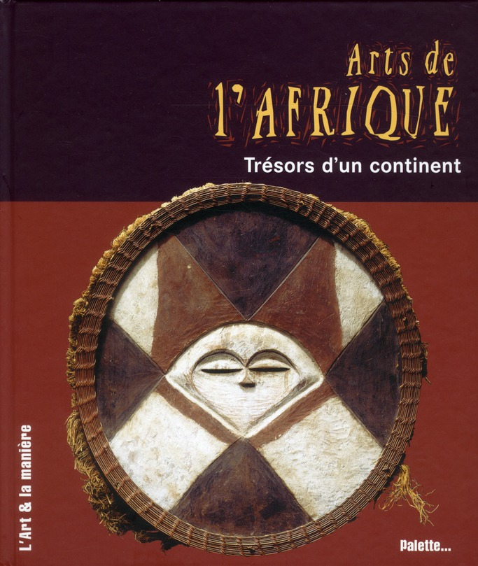 ARTS DE L'AFRIQUE - TRESORS D'UN CONTINENT
