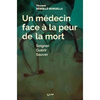 UN MEDECIN FACE A LA PEUR DE LA MORT - SOIGNER, GUERIR, SAUVER