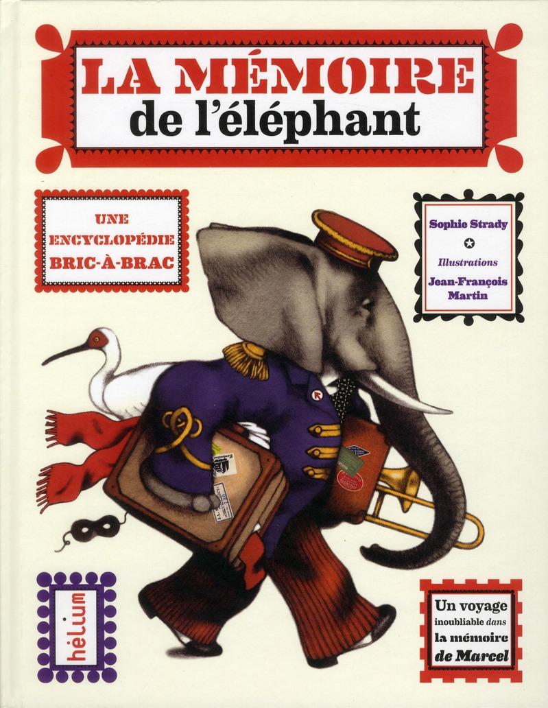 La memoire de l'elephant - une encyclopedie bric-a-brac - un voyage inoubliable dans la memoire de m