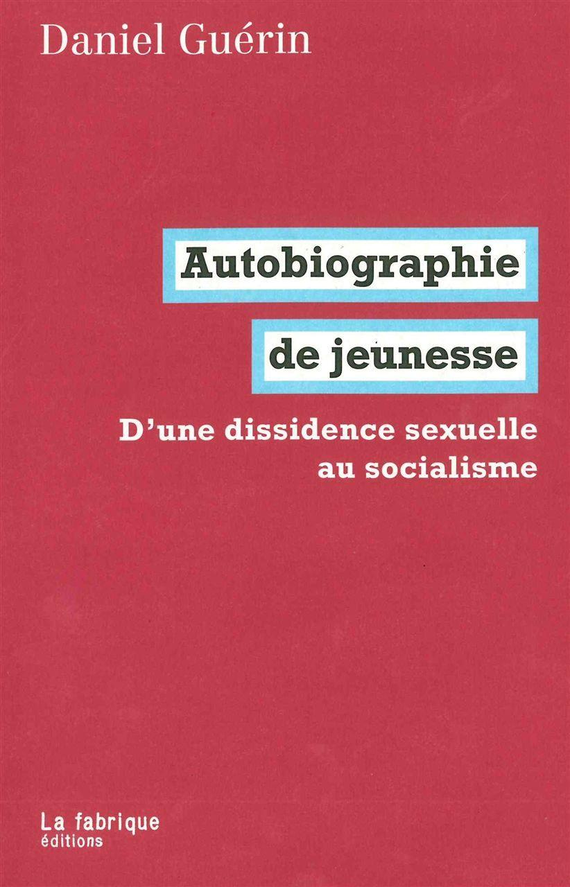 AUTOBIOGRAPHIE DE JEUNESSE - D'UNE DISSIDENCE SEXUELLE AU SOCIALISME