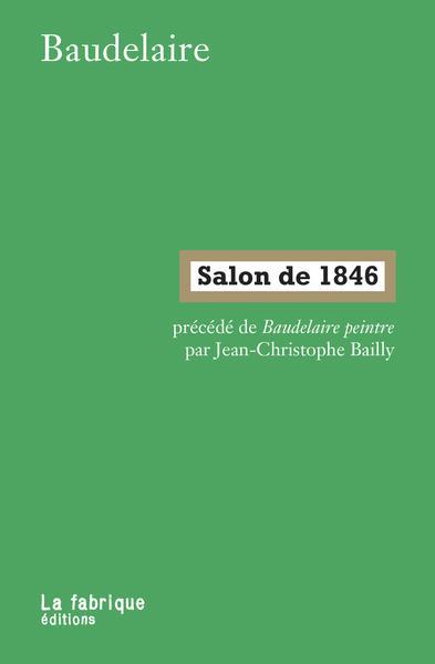 Salon de 1846 - precede de baudelaire peintre par jean-christophe bailly